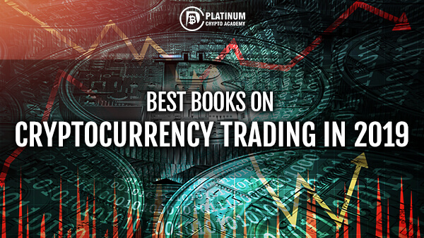 3 Best Cryptocurrency Trading Books in 2019