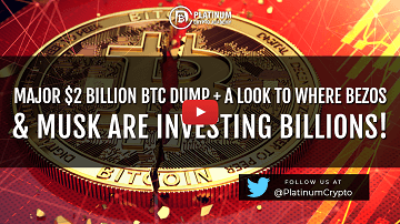 Major $2 Billion BTC DUMP + A Look To Where Bezos & Musk are Investing Billions!