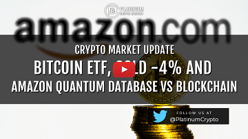 Crypto Market Update – Bitcoin ETF,  Gold -4% and Amazon Quantum Database vs Blockchain