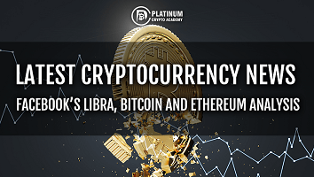 Latest Cryptocurrency News – Facebook Libra, Bitcoin and Ethereum Analysis