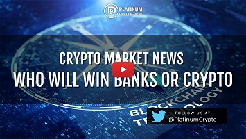 CRYPTO MARKET NEWS  – WHO WILL WIN BANKS OR CRYPTO