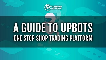 A Guide To UpBots:  One Stop Shop Trading Platform