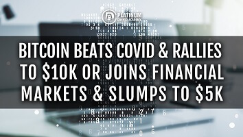 Bitcoin Beats Covid & Rallies to $10k or Joins Financial Markets & Slumps To $5k