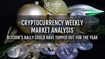 CRYPTOCURRENCY WEEKLY MARKET ANALYSIS – BITCOIN'S RALLY COULD HAVE TOPPED OUT FOR THE YEAR