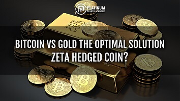 BITCOIN vs GOLD THE OPTIMAL SOLUTION: ZETA HEDGED COIN?